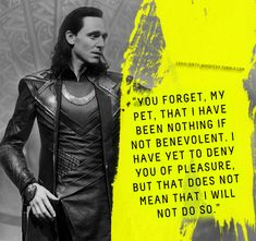 """Submission: """"You forget, my pet, that I have been nothing if not benevolent. I have yet to deny you of pleasure, but that does not mean that I will not do so."""" Loki Avengers, Loki Marvel, Thor, Tom Hiddleston Quotes, Tom Hiddleston Loki, Loki Whispers, Baby Loki, Loki Imagines, Writing Fantasy"""