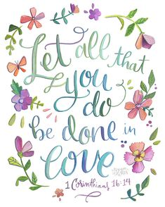 1 Corinthians 16:14 Let All That You Do Be Done in by Makewells