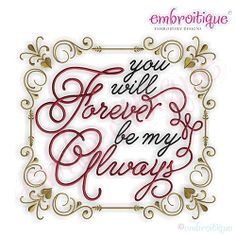 You Will Forever Be My Always - 7 Sizes! | What's New | Machine Embroidery Designs | SWAKembroidery.com Embroitique
