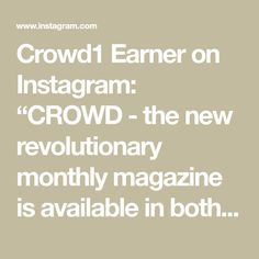 """Crowd1 Earner on Instagram: """"CROWD - the new revolutionary monthly magazine is available in both digital and printed version, with the lastest Crowd1 news, articles,…"""" Monthly Magazine, News Articles, Revolutionaries, Crowd, Printed, Math, Digital, Instagram, Math Resources"""