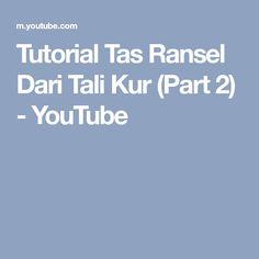 Tutorial Tas Ransel Dari Tali Kur (Part 2) - YouTube