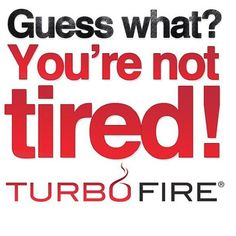 """Motivation from Chalene. Love her motivation-right when you think I can't do anymore she tells you """"You're not tired!"""" Just what you need when your doing Turbo Fire"""