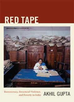 Red Tape: Bureaucracy Structural Violence And Poverty In India PDF