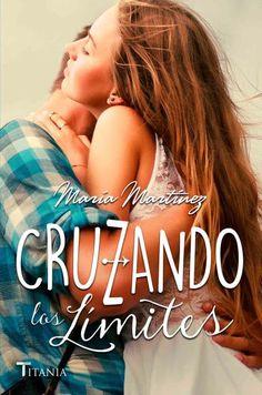 Cruzando los límites // María Martínez // Titania Fresh (Ediciones Urano)