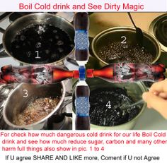 Boil Cold drink and see dirty magic