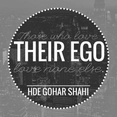 The Official MFI® Blog Quote of the Day: 'Those who love their Ego, love none else.' - His Divine Eminence RA Gohar Shahi