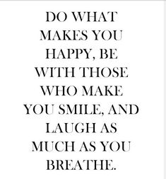 do what makes you happy...<3