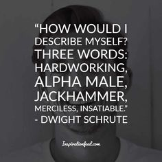 Jaded with everyday office work? Let these funny, awkward, and often sarcastic Dwight Schrute quotes lift you from your slump. Deep Quotes, Quotes Quotes, Quotes To Live By, Funny Quotes, Dwight Schrute Quotes, The Office Dwight Schrute, Your Smile, Make You Smile, Know It All