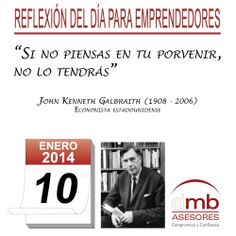 Reflexiones para Emprendedores 10/01/2014 http://es.wikipedia.org/wiki/John_Kenneth_Galbraith         #emprendedores #emprendedurismo #entrepreneurship #Frases #Citas #Reflexiones