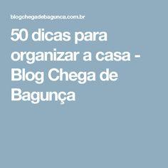 50 dicas para organizar a casa - Blog Chega de Bagunça