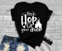 Disney Inspired Park Hop Till you Drop, Funny Mickey Shirt,Mickey, Cute Tshirt, White Disney Mickey Shirt, Travel Shirts, Vacation Shirts, Disney Vacations, Disney Trips, Squad, Funny Disney Shirts, Funny Shirts, Teacher Shirts
