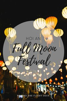 I stumbled across Hoi An's Full Moon Festival by chance, as I had originally planned to spend longer in Saigon, and then continue to d. Hoi An, Flight Deck, Full Moon, Travel Inspiration, World, Blog, Harvest Moon, Blogging, The World