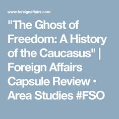 """The Ghost of Freedom: A History of the Caucasus"" 
