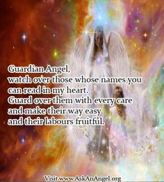 More inspirational quotes at www.twitter.com/AskAnAngel and www.AskAnAngel.org  Guardian Angel, watch over those whose names you  can read in my heart. Guard over them with every care and make their way easy  and their labours fruitful.