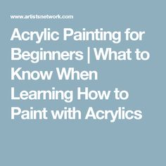 Acrylic Painting for Beginners   What to Know When Learning How to Paint with Acrylics