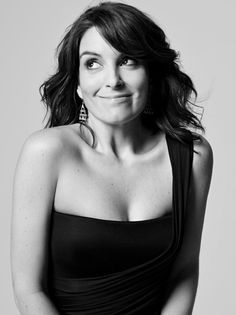 Tina Fey...I have always admired her.  She can always laugh at herself.