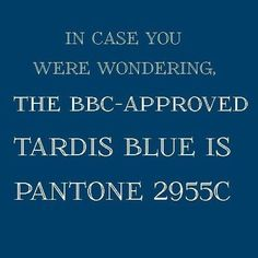 TARDIS Blue is Pantone 2955C this will come in handy