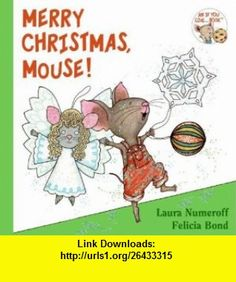 Merry Christmas, Mouse! (If You Give...) (9780061344992) Laura Numeroff, Felicia Bond , ISBN-10: 0061344990  , ISBN-13: 978-0061344992 ,  , tutorials , pdf , ebook , torrent , downloads , rapidshare , filesonic , hotfile , megaupload , fileserve