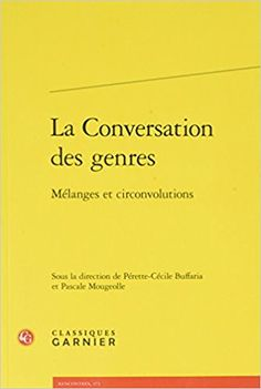 La Conversation Des Genres: Melanges Et Circonvolutions - Perette-Cecile Buffaria