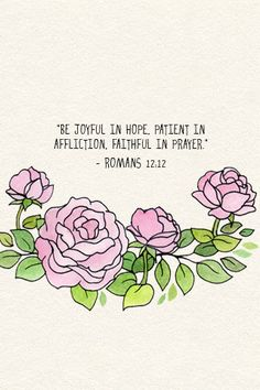Alegrai-vos na esperança, sede pacientes na tribulação, perseverai na oração; Romanos 12:12