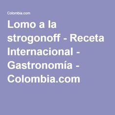 Lomo a la strogonoff - Receta Internacional - Gastronomía - Colombia.com
