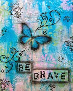 Jill Must Create: Mixed Media Collage Painted Canvas - Be Brave