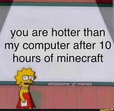 You are hotter than my computer after 10 hours of minecraft iFunny ) is part of Ironic memes - You are hotter than my computer after 10 hours of minecraft popular memes on the site iFunny co Memes Humor, Gf Memes, Ironic Memes, Stupid Memes, Funny Relatable Memes, Offensive Memes, Funny Quotes, Flirty Memes, Cute Love Memes