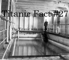 Titanic Fact #27 The Titanic was one of the first ships to have a swimming pool