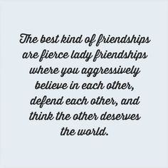 """The best kind of friendships are fierce lady friendships where you aggressively believe in each other, defend each other, and think the other deserves the world."" -Unknown Here's to the fierce ones! XO"