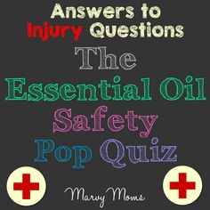 Essential Oil Injuries: The Essential Oil Safety Pop Quiz Results (Part 2) - Marvy Moms