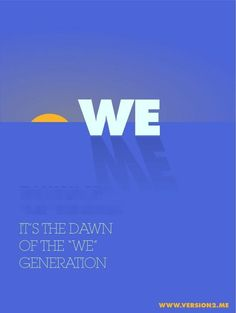 It's the dawn of the we generation