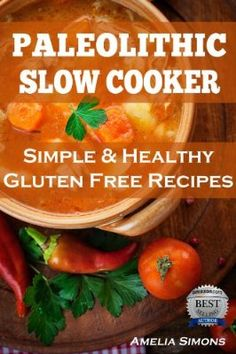 Paleolithic Slow Cooker: Simple and Healthy Gluten-Free Recipes:Amazon:Kindle Store