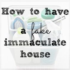 How to have a {fake} immaculate house | OrganizingMadeFun.com