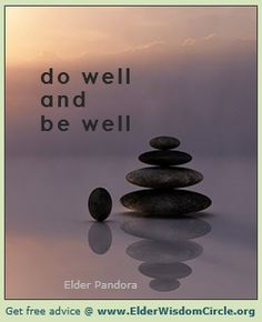 Do well and be well. ElderWisdomCircle.org #advice #quotes #inspiration