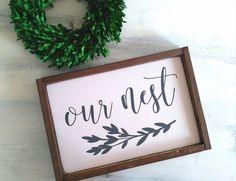Our Nest - Farmhouse Sign - Our Nest Sign by WanderingHeartSigns on Etsy https://www.etsy.com/listing/488841302/our-nest-farmhouse-sign-our-nest-sign