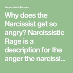 Why does the Narcissist get so angry? Narcissistic Rage is a description for the anger the narcissist is showing when he feels he is under attack.