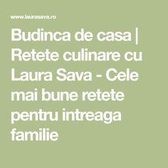 Budinca de casa | Retete culinare cu Laura Sava - Cele mai bune retete pentru intreaga familie
