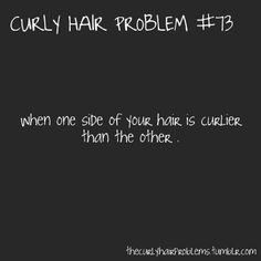 Curly Hair Problem #73:  When one side of your hair is curlier than the other.