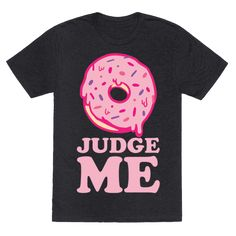 Donut Judge Me - This funny food shirt is great for fans of cute things and food puns like this adorable pink donut judge me design. This donut shirt is perfect for fans of funny food, kawaii shirts and food jokes.