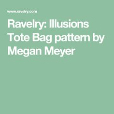 Ravelry: Illusions Tote Bag pattern by Megan Meyer