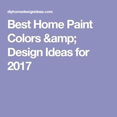 Best Home Paint Colors & Design Ideas for 2017