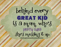 """""""You're doing great, mom! keep loving your kids"""" See more at:  http://heidistjohn.com/encouragement/behind-every-great-kid#sthash.CPATyhcU.dpbs"""