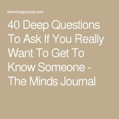40 Deep Questions To Ask If You Really Want To Get To Know Someone - Good for character development. Silly Questions To Ask, Questions To Get To Know Someone, Questions To Ask Your Boyfriend, Getting To Know Someone, Personal Questions, What If Questions, This Or That Questions, Interesting Questions To Ask, Things To Ask Your Boyfriend