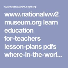 www.nationalww2museum.org learn education for-teachers lesson-plans pdfs where-in-the-world-war.pdf D Day Invasion, Dr Seuss, Teacher Lesson Plans, Heart And Mind, Mindfulness, How To Plan, Learning, Pdf, Photograph
