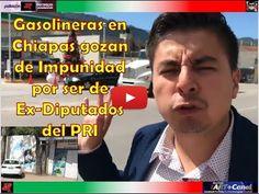 Gasolineras en Chiapas gozan de Impunidad por ser de Diputados del PRI