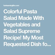 Colorful Pasta Salad Made With Vegetables and Salad Supreme Recipe! My Most Requested Dish for Family Get Togethers! - Fun Learning Life