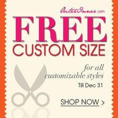 Saving on a perfect fit dress! From now on till Dec 31st, we offer a FREE custom size service on all customizable style dresses.