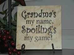 Grandma's My Name, Spoiling's My Game...Mother's Day or Birthday Gift for Grandma or Nana..Tile with Vinyl Lettering. $10.00, via Etsy.