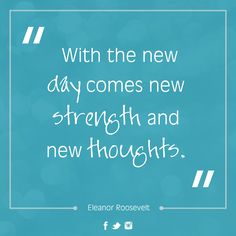 """#MondayMotivation #quotes #wordstoliveby """"With the new day comes new strength and new thoughts."""" - Eleanor Roosevelt"""