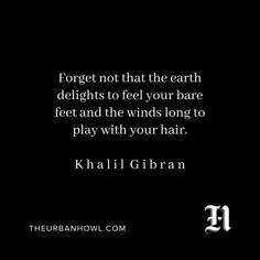 """"""" Forget not that the earth delights to feel your bare feet and the winds long to play with your hair."""" ÷ K h a l i l G i b r a n . . . #wakeupanddream"""